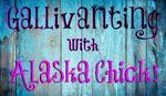 Gallivanting with Alaska Chick