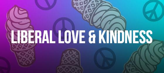 Liberal Love & Kindness