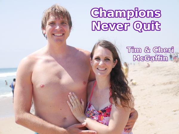 Tim and Cheri McGaffin - Champions Never Quit