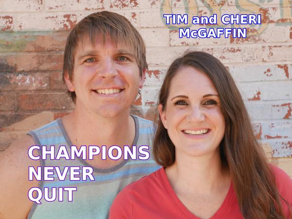 Champions Never Quit - Timothy McGaffin II and Cheri McGaffin - Top Home Business Leaders Worldwide.JPG