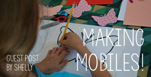 Guest Post - Making Mobiles!