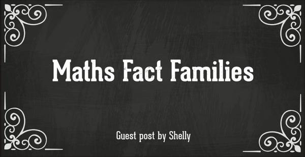 Maths fact families guest post by Shelly