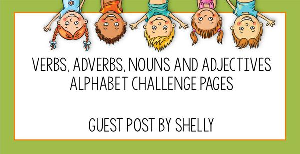 Guest Post - Verbs, Adverbs, Nouns and Adjectives Alphabet Challenge Pages by Shelly