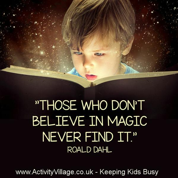"""Those who don't believe in magic never find it"". Roald Dahl"