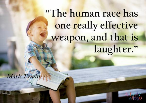 """""""The human race has one really effective weapon, and that is laughter."""" Mark Twain"""