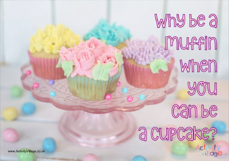 Why be a muffin when you can be a cupcake?