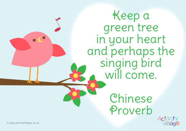 Keep a green tree in your heart and perhaps the singing bird will come - Chinese Proverb (poster available)