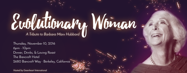 Evolutionary Woman: A Tribute to Barbara Marx Hubbard – November 10 2016 – Berkeley, CA