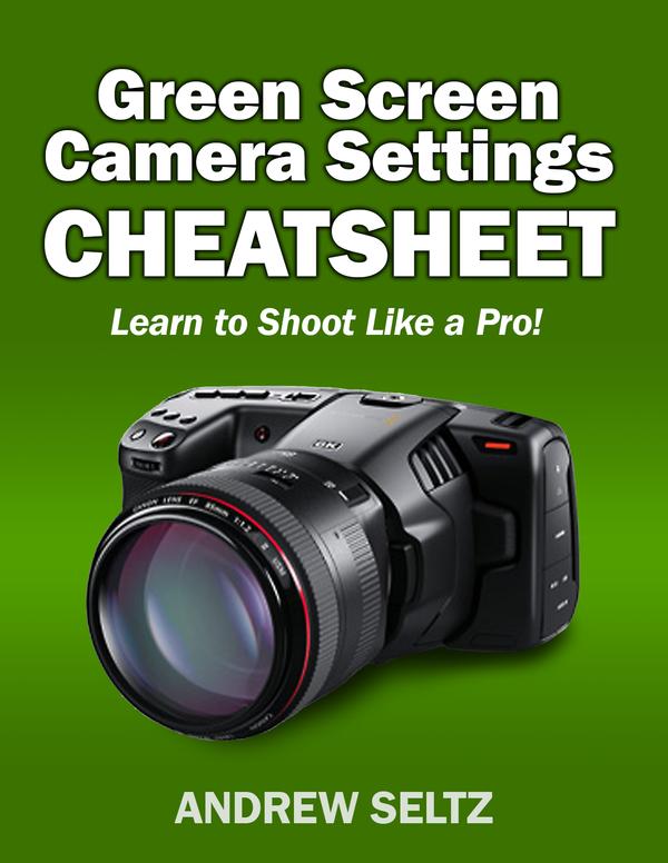 Green Screen Camera Settings CheatSheet