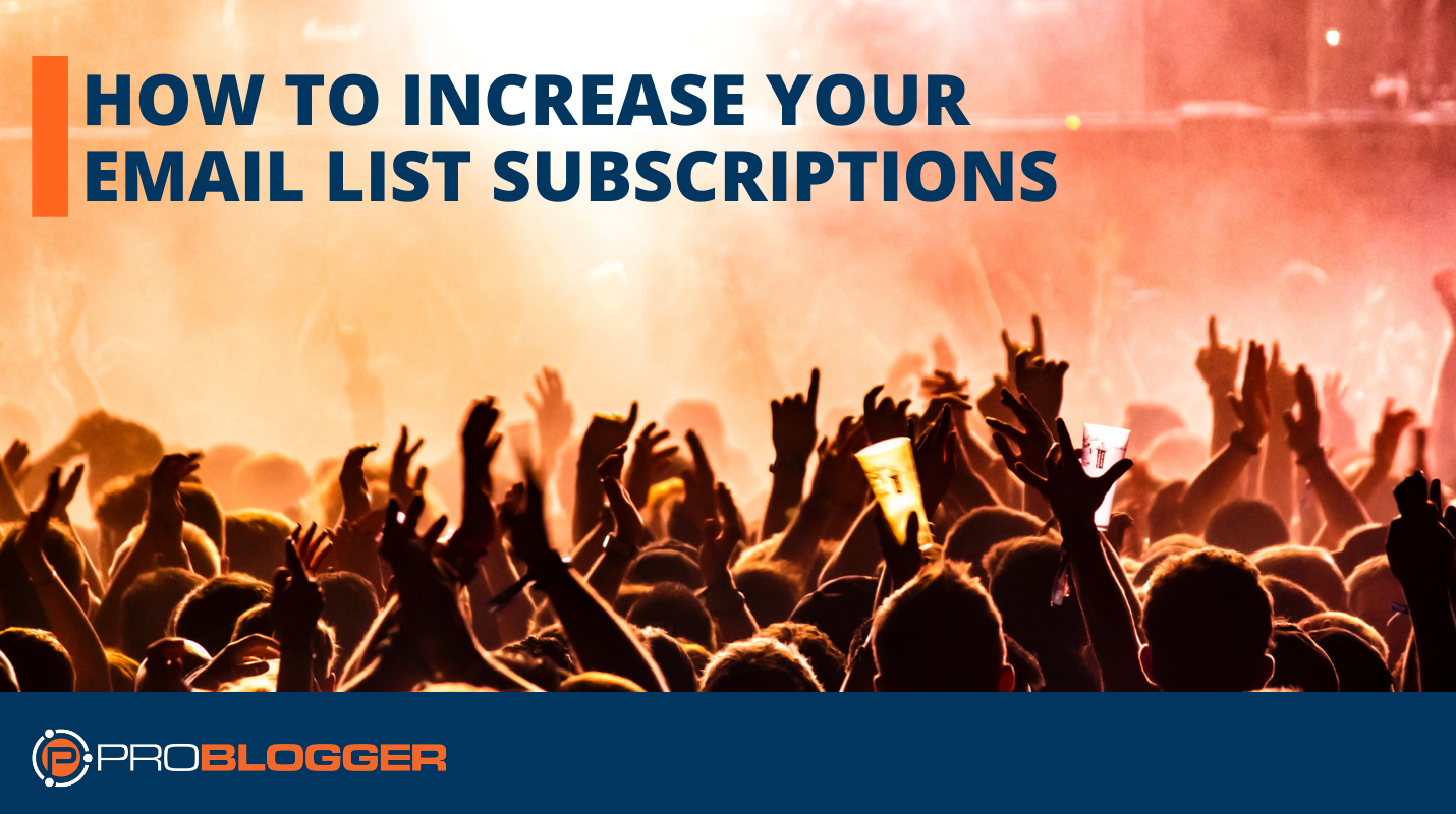 How to Increase Your Email List Subscriptions