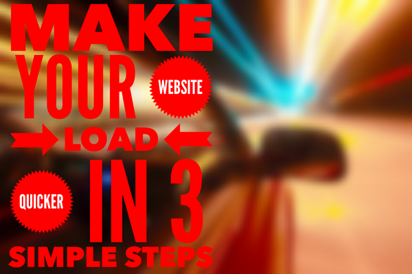 Make Your Website Load Quicker in 3 Simple Steps
