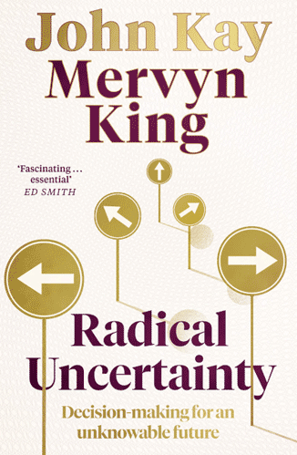 Radical Uncertainty by John Kay and Mervyn King