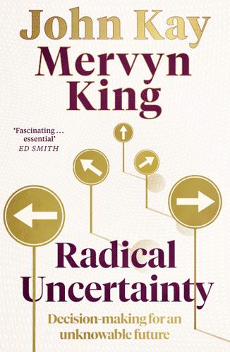 Radical Uncertainty by John Kay and Mervyn King