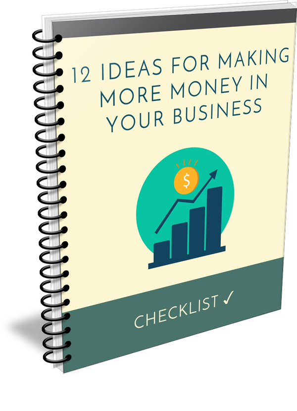 12 Ideas For Making More Money In Your Business