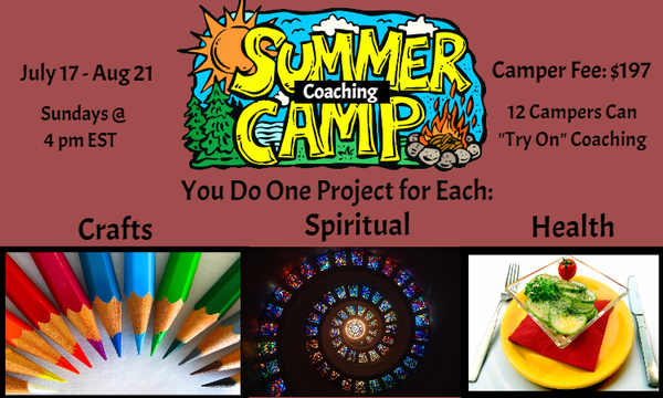 Summer Camp for YOU. 3 Projects = Health, Spiritual & Craft AND Coaching $197. Only 12 Spots.