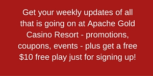 Get_your_weekly_updates_of_all_that_is_going_on_at_Apache_Gold_Casino_Resort_-_promotions_coupons_events_-_plus_get_a_free_15_free_play_just_for_signing_up_2.jpg