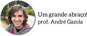 Um grande abraço do prof. André Gazola!