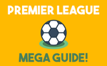 Premier League Mega Guide