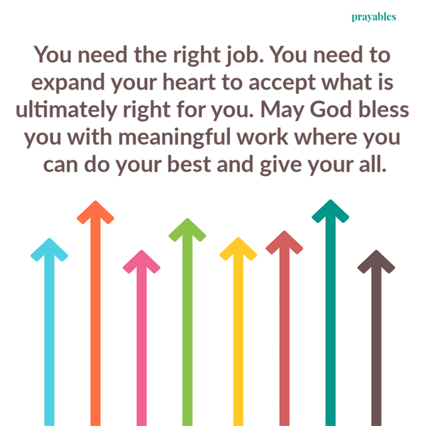You need the right job. You need to expand your heart to accept what is ultimately right for you. May God bless you with meaningful work where you can do your best and give your all.