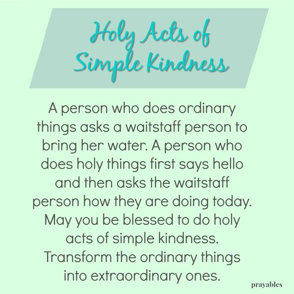 https://prayables.com/blessing-holy-acts-of-simple-kindness-072418/