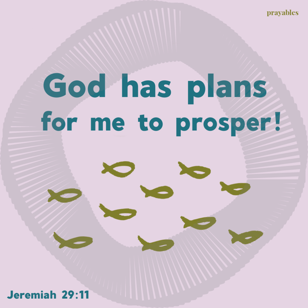 Jeremiah 29:11 God has plans for me to prosper!