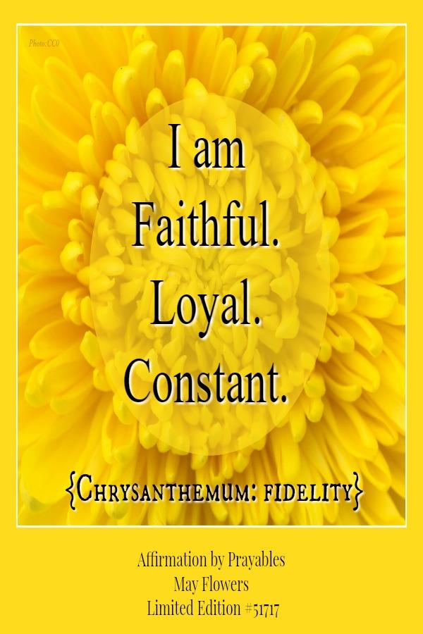 I am faithful, loyal, constant.