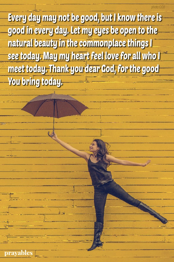 Thank you dear God, for the good You bring today.