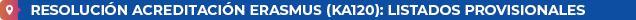 Resolución Acreditación Erasmus (KA120): listados provisionales