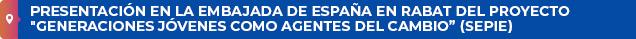 """Presentación en la embajada de España en Rabat del proyecto """"Generaciones jóvenes como agentes del cambio"""" (SEPIE)"""