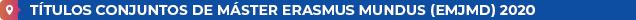 Títulos Conjuntos de Máster Erasmus Mundus (EMJMD) 2020