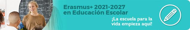 Erasmus+ 2021- 2027 en Educación Escolar