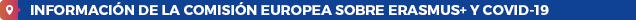 Información de la Comisión Europea sobre Erasmus+ y COVID-19